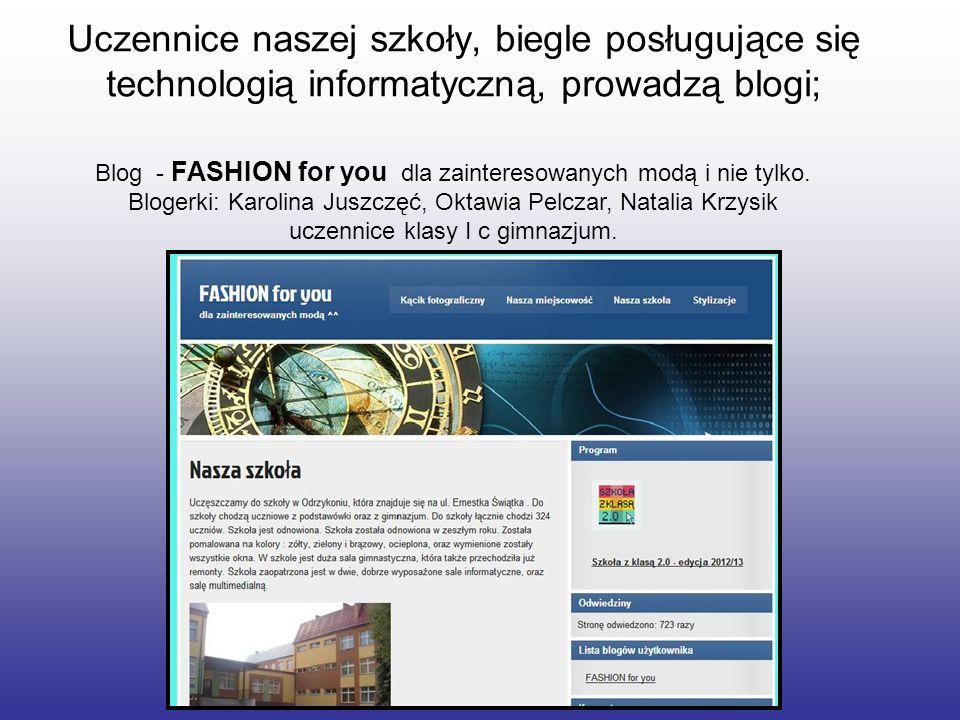 Uczennice naszej szkoły, biegle posługujące się technologią informatyczną, prowadzą blogi; Blog - FASHION for you dla zainteresowanych modą i nie tylk