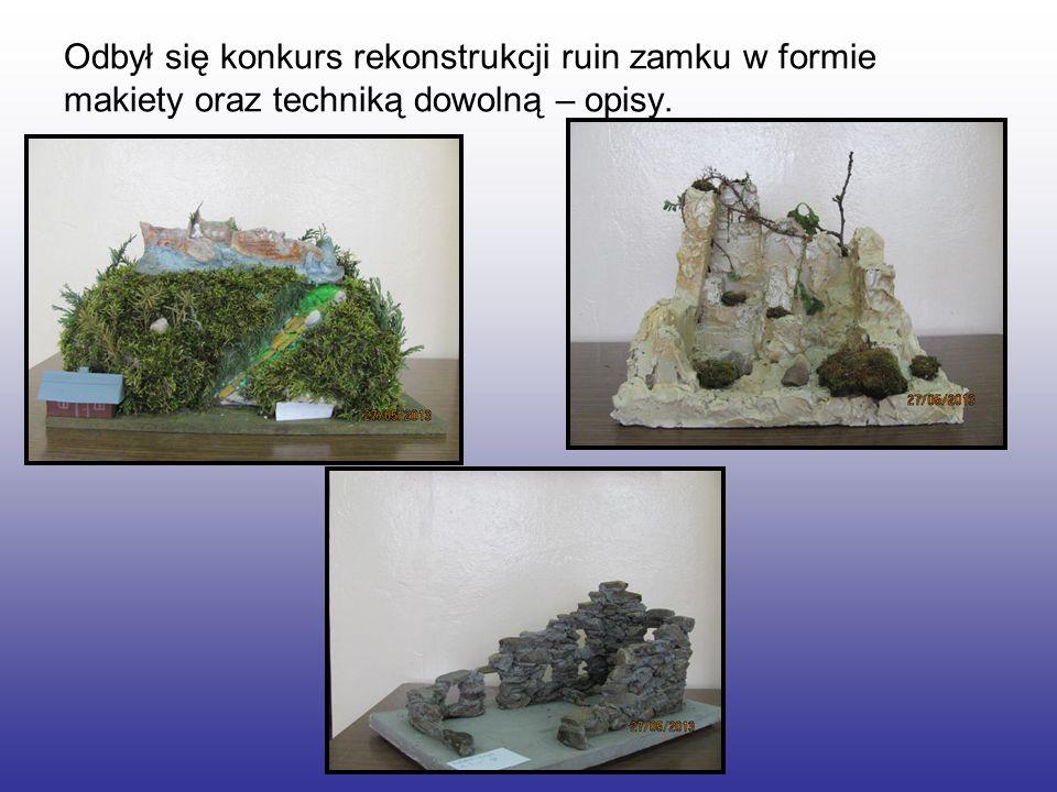 Odbył się konkurs rekonstrukcji ruin zamku w formie makiety oraz techniką dowolną – opisy.