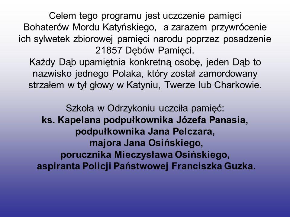 Celem tego programu jest uczczenie pamięci Bohaterów Mordu Katyńskiego, a zarazem przywrócenie ich sylwetek zbiorowej pamięci narodu poprzez posadzeni