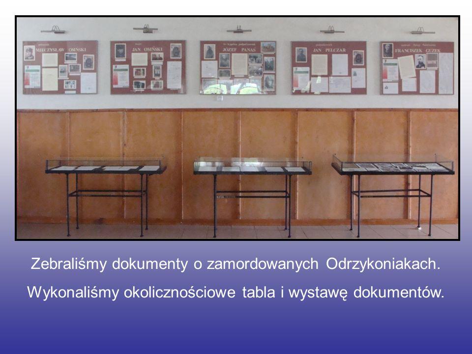 Zebraliśmy dokumenty o zamordowanych Odrzykoniakach. Wykonaliśmy okolicznościowe tabla i wystawę dokumentów.
