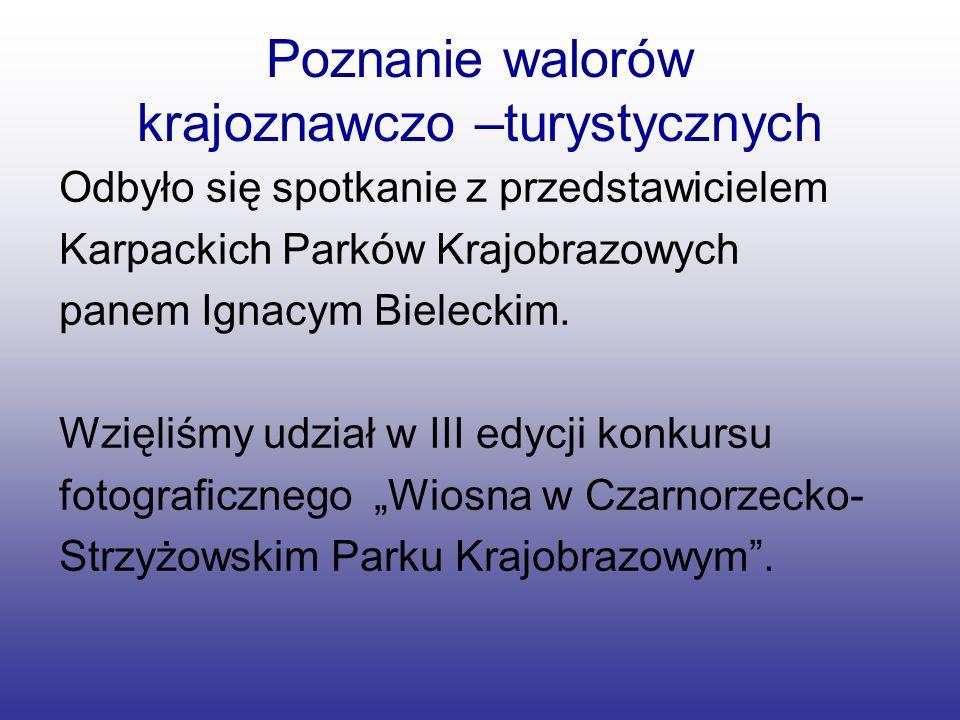 Poznanie walorów krajoznawczo –turystycznych Odbyło się spotkanie z przedstawicielem Karpackich Parków Krajobrazowych panem Ignacym Bieleckim. Wzięliś