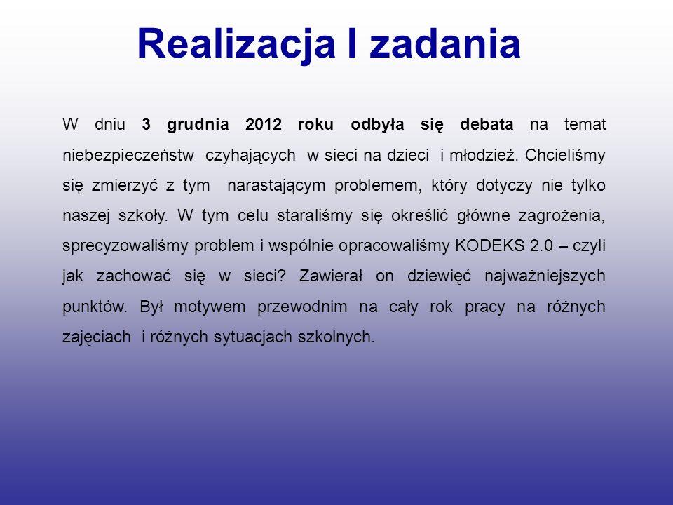 Realizacja I zadania W dniu 3 grudnia 2012 roku odbyła się debata na temat niebezpieczeństw czyhających w sieci na dzieci i młodzież. Chcieliśmy się z