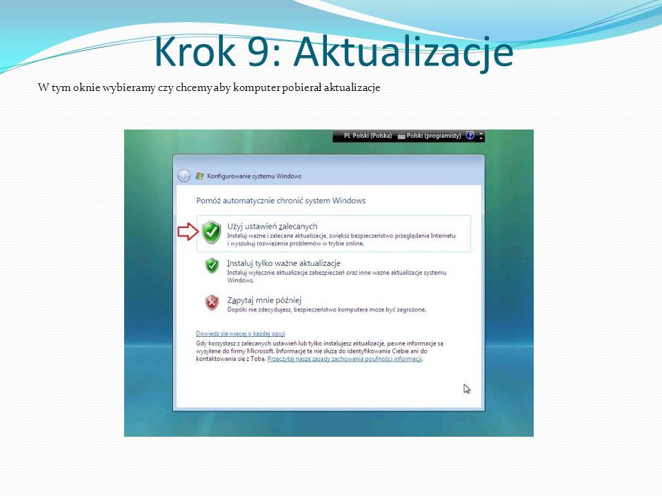 Krok 9: Aktualizacje W tym oknie wybieramy czy chcemy aby komputer pobierał aktualizacje