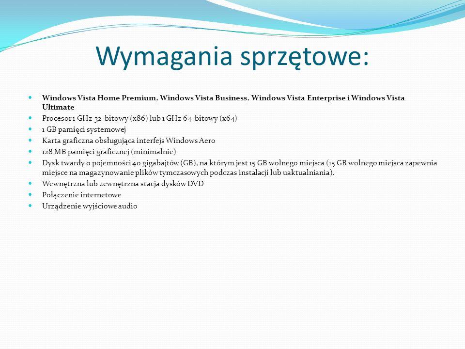 Wymagania sprzętowe: Windows Vista Home Premium, Windows Vista Business, Windows Vista Enterprise i Windows Vista Ultimate Procesor 1 GHz 32-bitowy (x