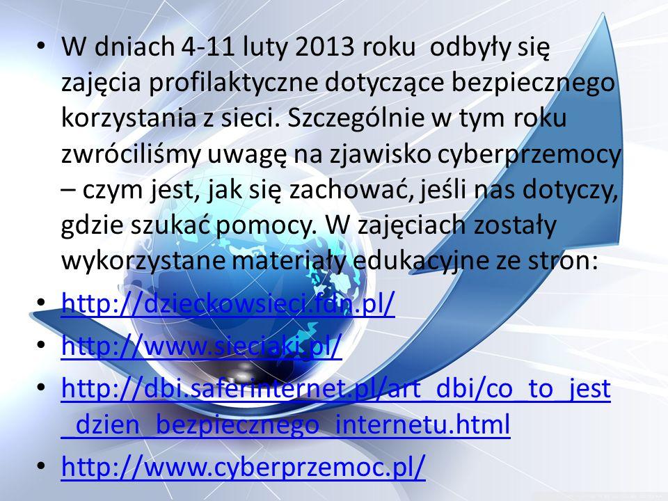 W dniach 4-11 luty 2013 roku odbyły się zajęcia profilaktyczne dotyczące bezpiecznego korzystania z sieci. Szczególnie w tym roku zwróciliśmy uwagę na