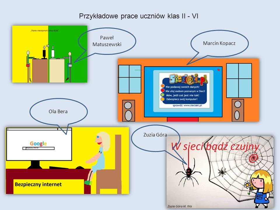 Przykładowe prace uczniów klas II - VI Paweł Matuszewski Marcin Kopacz Ola Bera Zuzia Góra