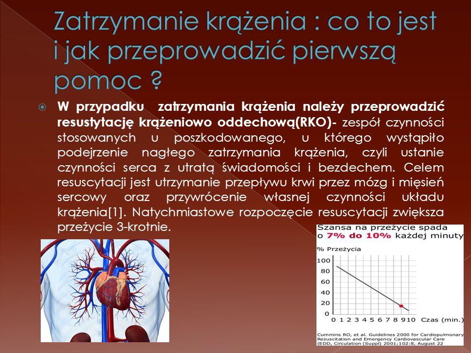 W przypadku zatrzymania krążenia należy przeprowadzić resustytację krążeniowo oddechową(RKO)- zespół czynności stosowanych u poszkodowanego, u którego