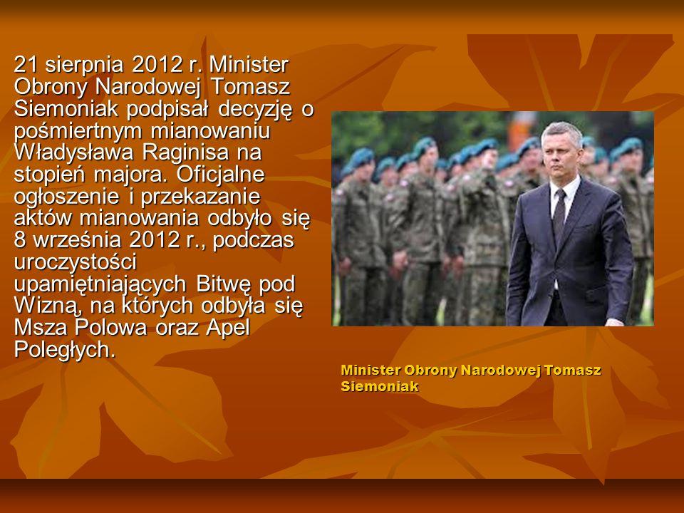 21 sierpnia 2012 r. Minister Obrony Narodowej Tomasz Siemoniak podpisał decyzję o pośmiertnym mianowaniu Władysława Raginisa na stopień majora. Oficja