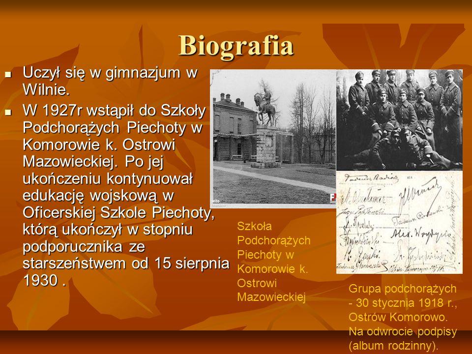 Biografia Uczył się w gimnazjum w Wilnie. Uczył się w gimnazjum w Wilnie. W 1927r wstąpił do Szkoły Podchorążych Piechoty w Komorowie k. Ostrowi Mazow