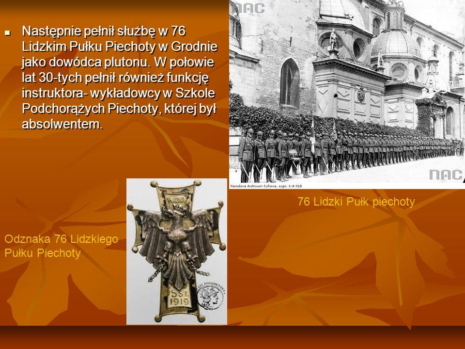 Następnie pełnił służbę w 76 Lidzkim Pułku Piechoty w Grodnie jako dowódca plutonu. W połowie lat 30-tych pełnił również funkcję instruktora- wykładow