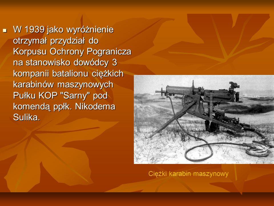 W 1939 jako wyróżnienie otrzymał przydział do Korpusu Ochrony Pogranicza na stanowisko dowódcy 3 kompanii batalionu ciężkich karabinów maszynowych Puł