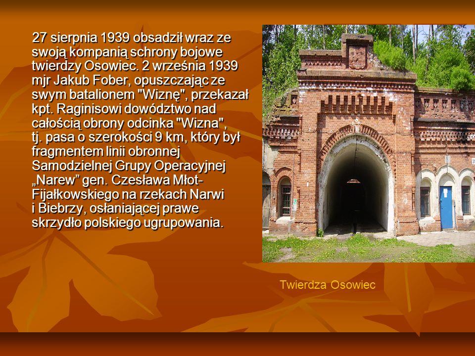 27 sierpnia 1939 obsadził wraz ze swoją kompanią schrony bojowe twierdzy Osowiec. 2 września 1939 mjr Jakub Fober, opuszczając ze swym batalionem