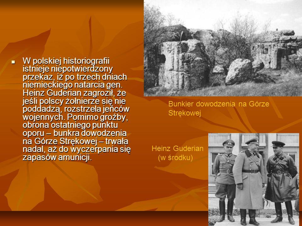 W polskiej historiografii istnieje niepotwierdzony przekaz, iż po trzech dniach niemieckiego natarcia gen. Heinz Guderian zagroził, że jeśli polscy żo