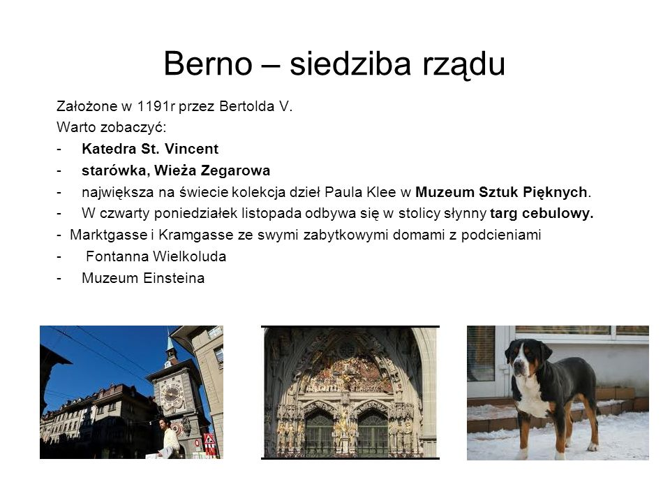 Berno – siedziba rządu Założone w 1191r przez Bertolda V. Warto zobaczyć: -Katedra St. Vincent -starówka, Wieża Zegarowa -największa na świecie kolekc