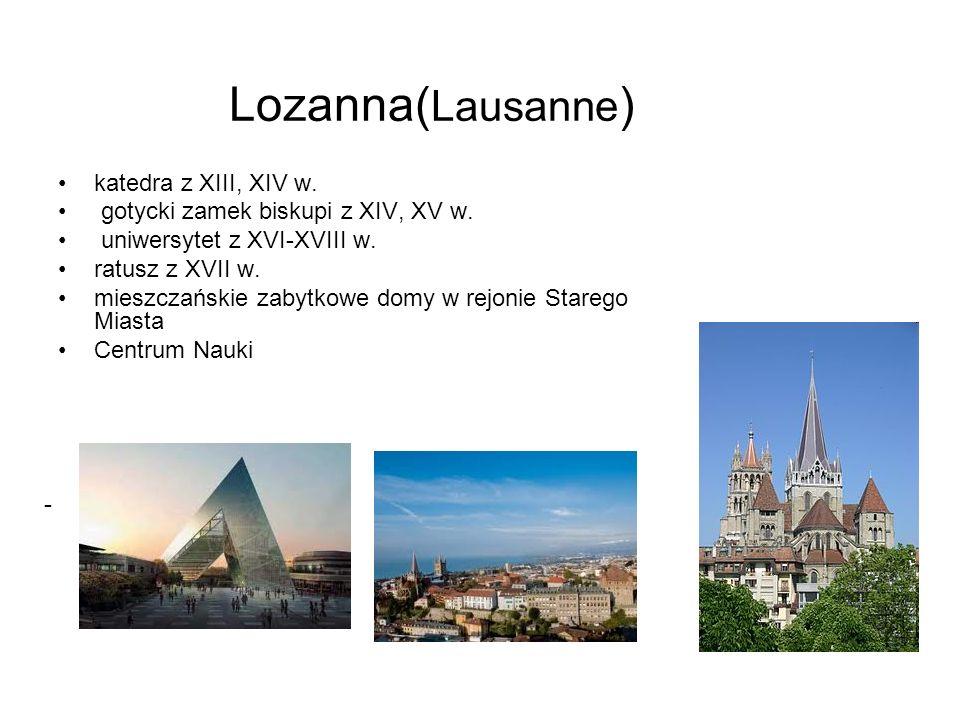Lozanna( Lausanne ) - katedra z XIII, XIV w. gotycki zamek biskupi z XIV, XV w. uniwersytet z XVI-XVIII w. ratusz z XVII w. mieszczańskie zabytkowe do