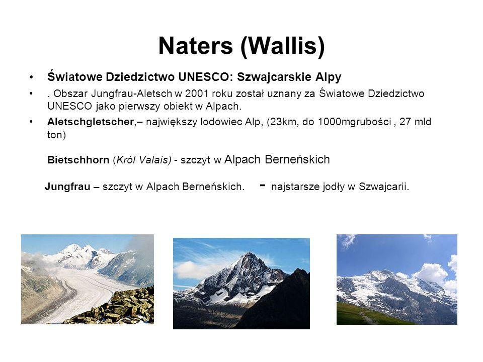 Naters (Wallis) Światowe Dziedzictwo UNESCO: Szwajcarskie Alpy. Obszar Jungfrau-Aletsch w 2001 roku został uznany za Światowe Dziedzictwo UNESCO jako