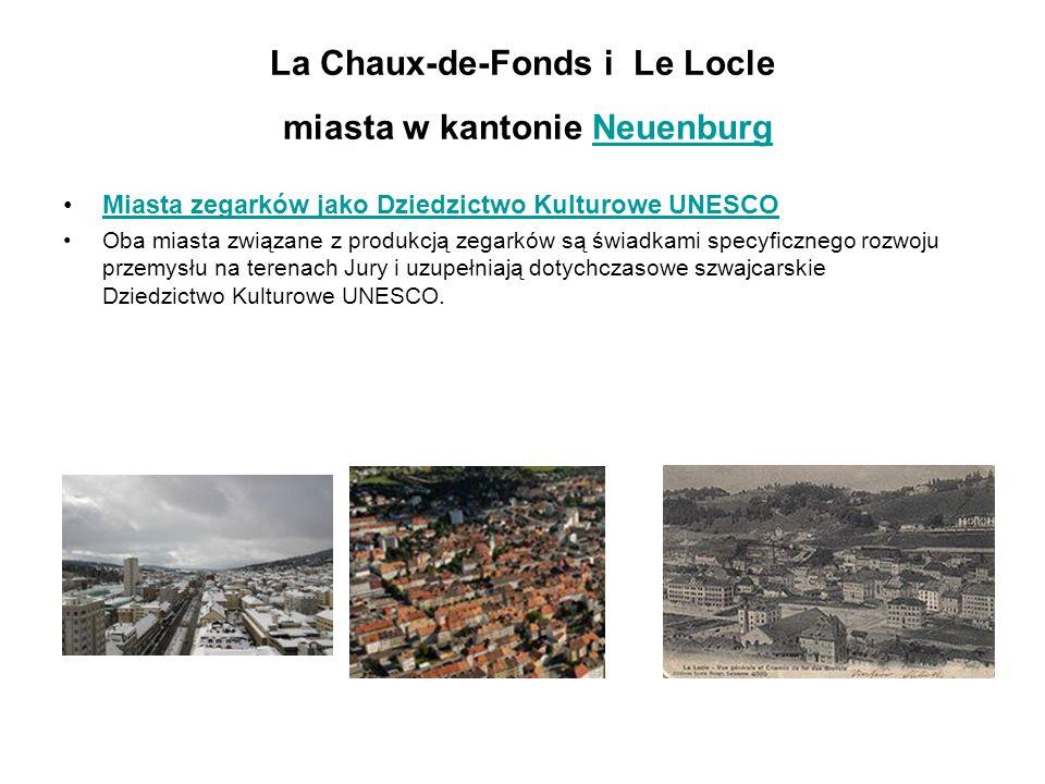 La Chaux-de-Fonds i Le Locle miasta w kantonie NeuenburgNeuenburg Miasta zegarków jako Dziedzictwo Kulturowe UNESCO Oba miasta związane z produkcją ze