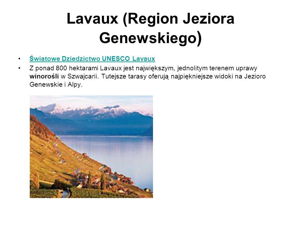 Lavaux (Region Jeziora Genewskiego ) Światowe Dziedzictwo UNESCO Lavaux Z ponad 800 hektarami Lavaux jest największym, jednolitym terenem uprawy winor