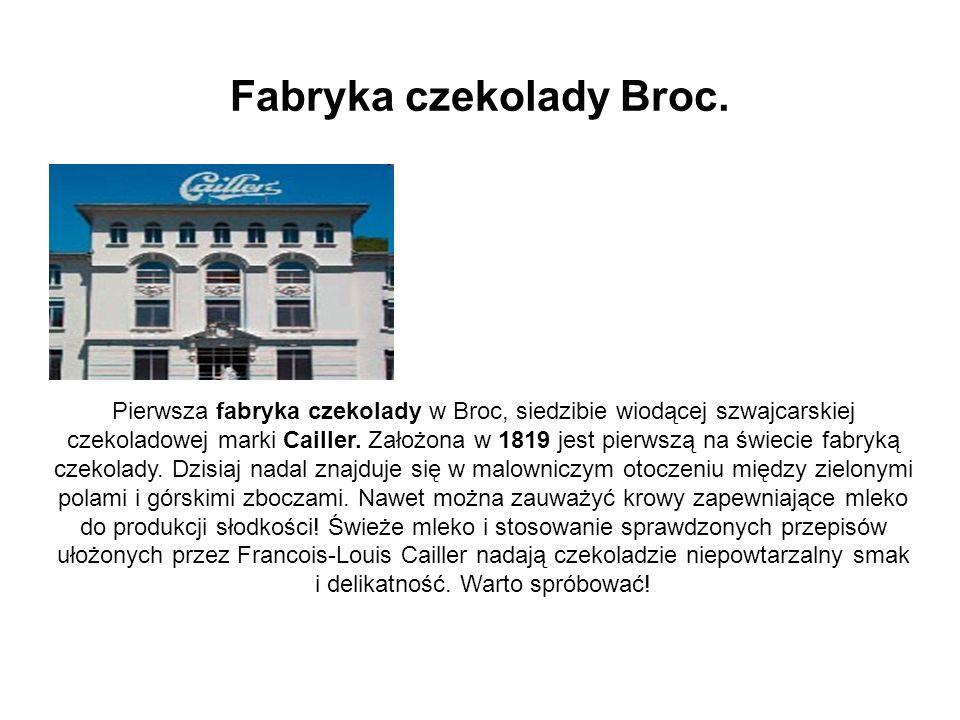 Fabryka czekolady Broc. Pierwsza fabryka czekolady w Broc, siedzibie wiodącej szwajcarskiej czekoladowej marki Cailler. Założona w 1819 jest pierwszą