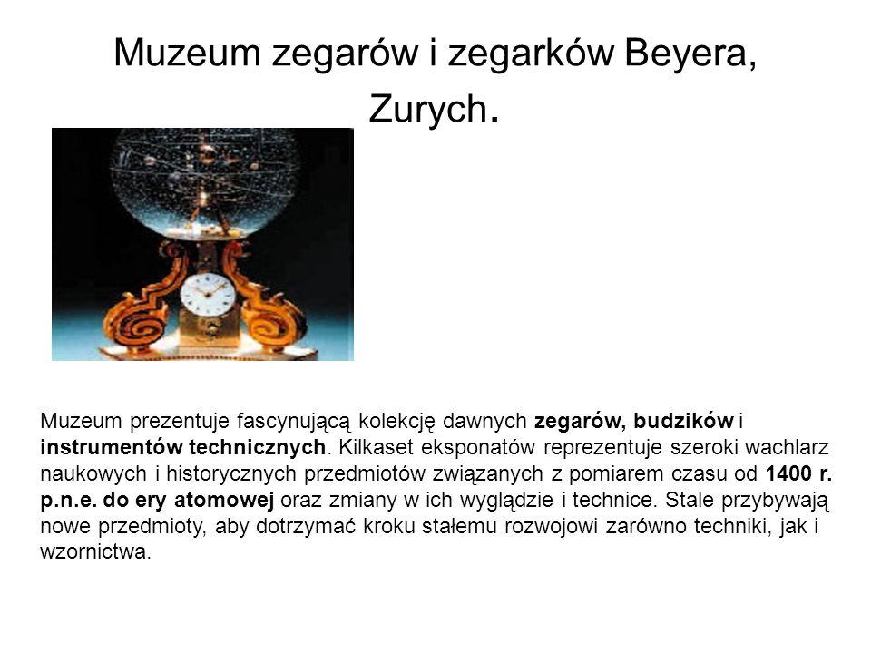 Muzeum zegarów i zegarków Beyera, Zurych. Muzeum prezentuje fascynującą kolekcję dawnych zegarów, budzików i instrumentów technicznych. Kilkaset ekspo
