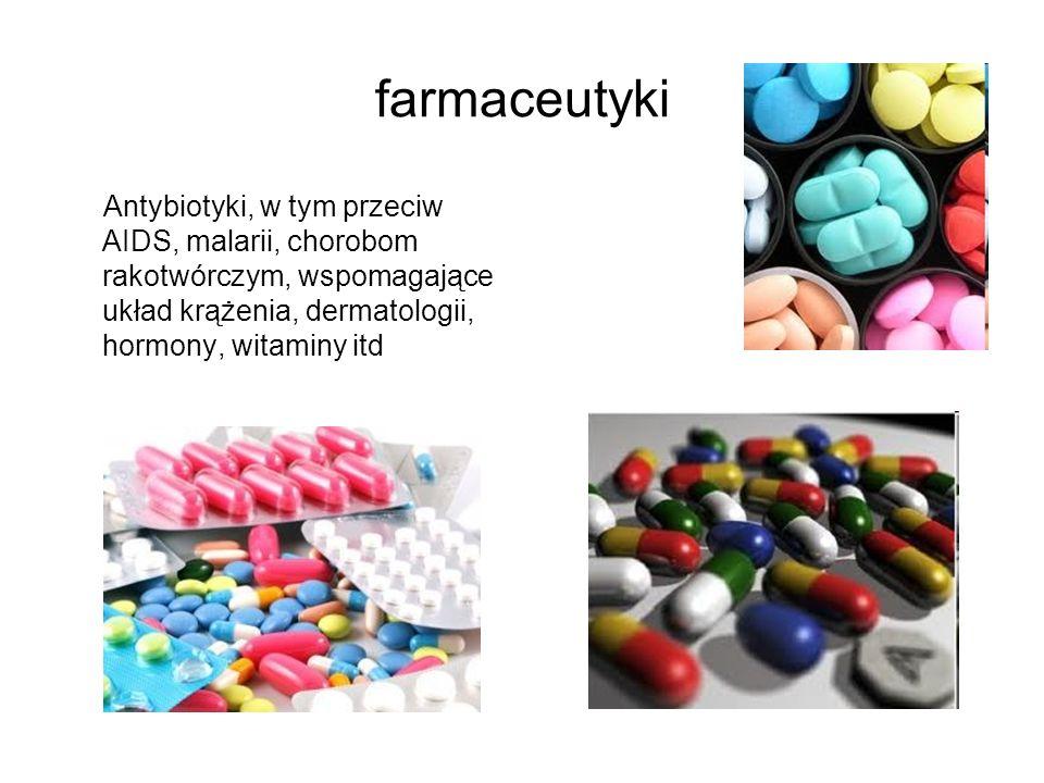 farmaceutyki Antybiotyki, w tym przeciw AIDS, malarii, chorobom rakotwórczym, wspomagające układ krążenia, dermatologii, hormony, witaminy itd