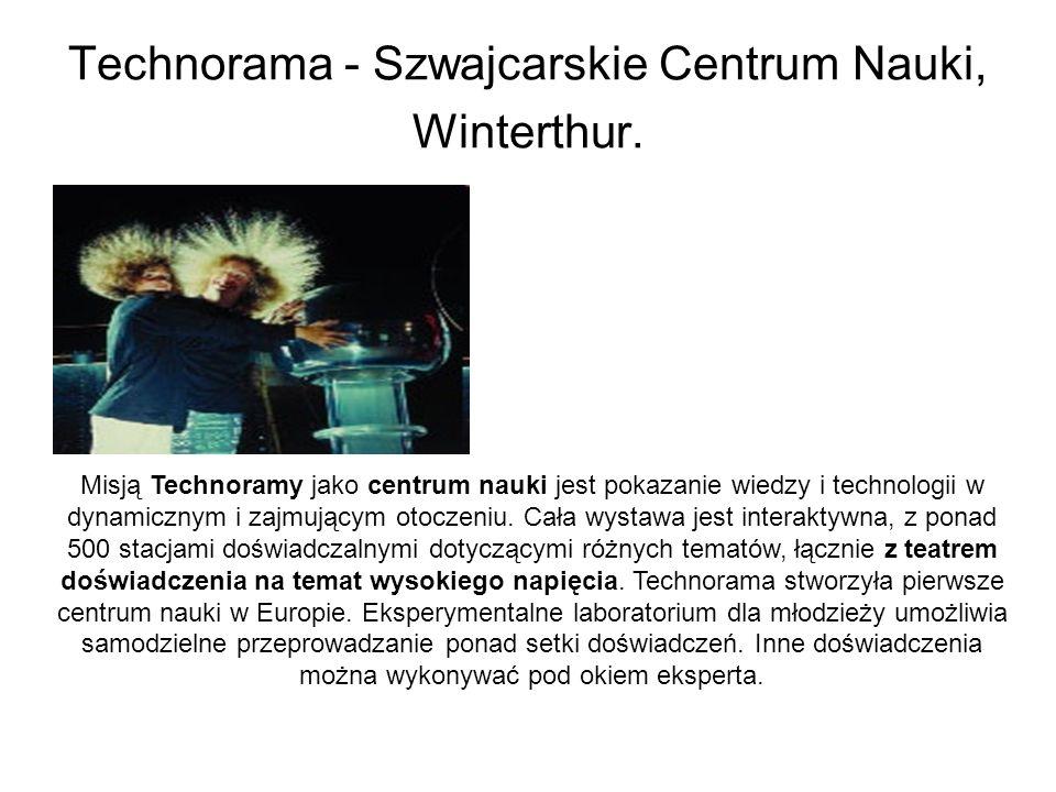 Technorama - Szwajcarskie Centrum Nauki, Winterthur. Misją Technoramy jako centrum nauki jest pokazanie wiedzy i technologii w dynamicznym i zajmujący