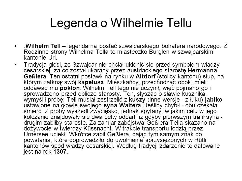Legenda o Wilhelmie Tellu.Wilhelm Tell – legendarna postać szwajcarskiego bohatera narodowego. Z Rodzinne strony Wilhelma Tella to miasteczko Bürglen