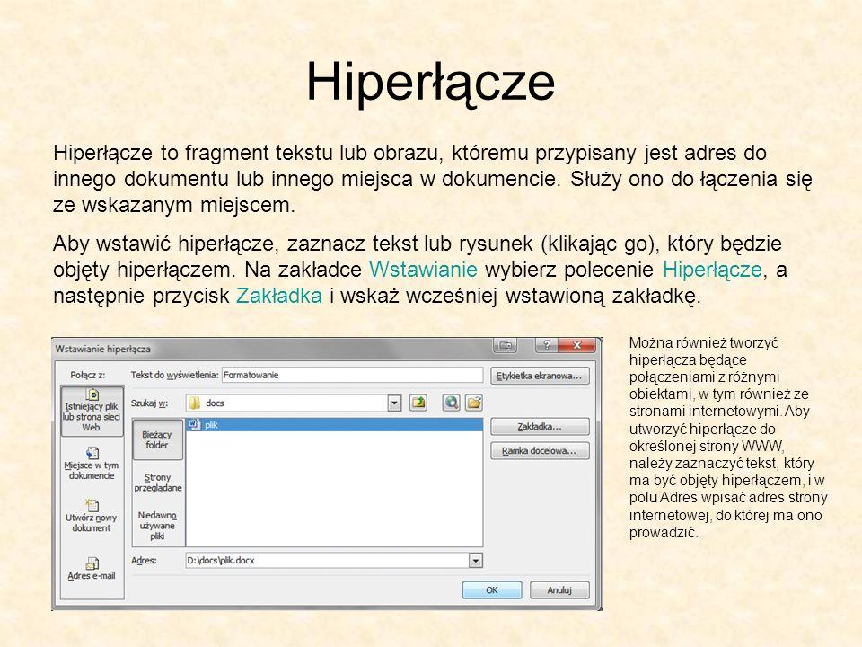 Hiperłącze Hiperłącze to fragment tekstu lub obrazu, któremu przypisany jest adres do innego dokumentu lub innego miejsca w dokumencie. Służy ono do ł