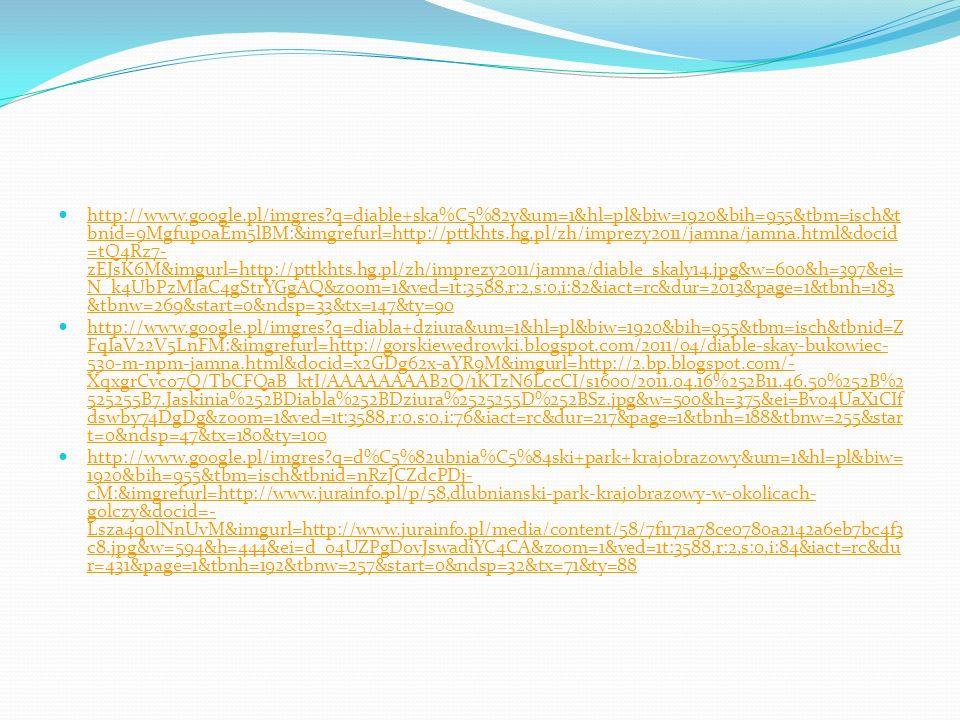 http://www.google.pl/imgres?q=diable+ska%C5%82y&um=1&hl=pl&biw=1920&bih=955&tbm=isch&t bnid=9Mgfup0aEm5lBM:&imgrefurl=http://pttkhts.hg.pl/zh/imprezy2