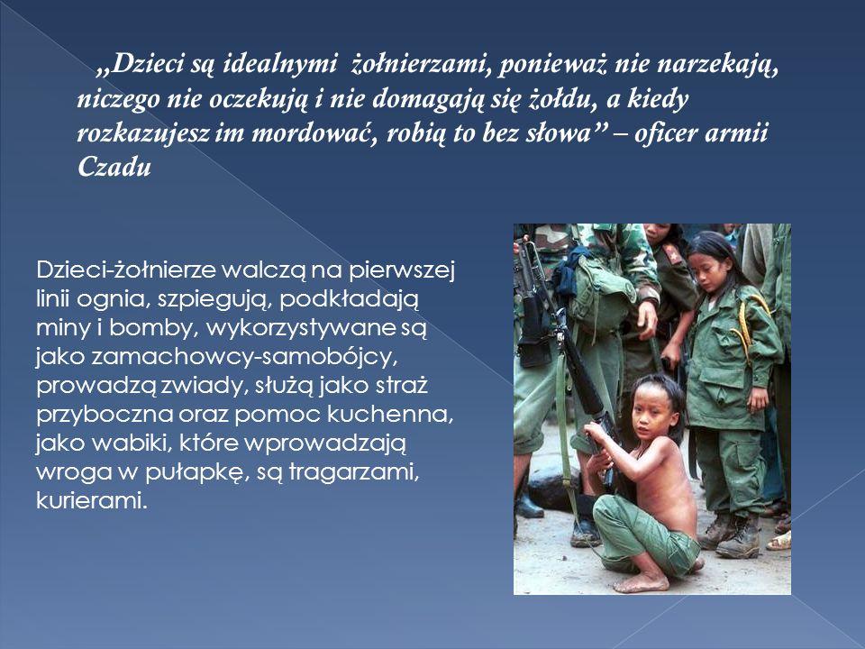Dzieci s ą idealnymi ż ołnierzami, poniewa ż nie narzekaj ą, niczego nie oczekuj ą i nie domagaj ą si ę ż ołdu, a kiedy rozkazujesz im mordowa ć, robi