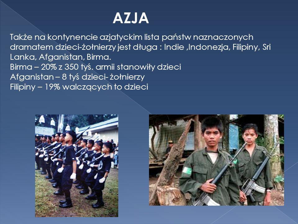 AZJA Także na kontynencie azjatyckim lista państw naznaczonych dramatem dzieci-żołnierzy jest długa : Indie,Indonezja, Filipiny, Sri Lanka, Afganistan