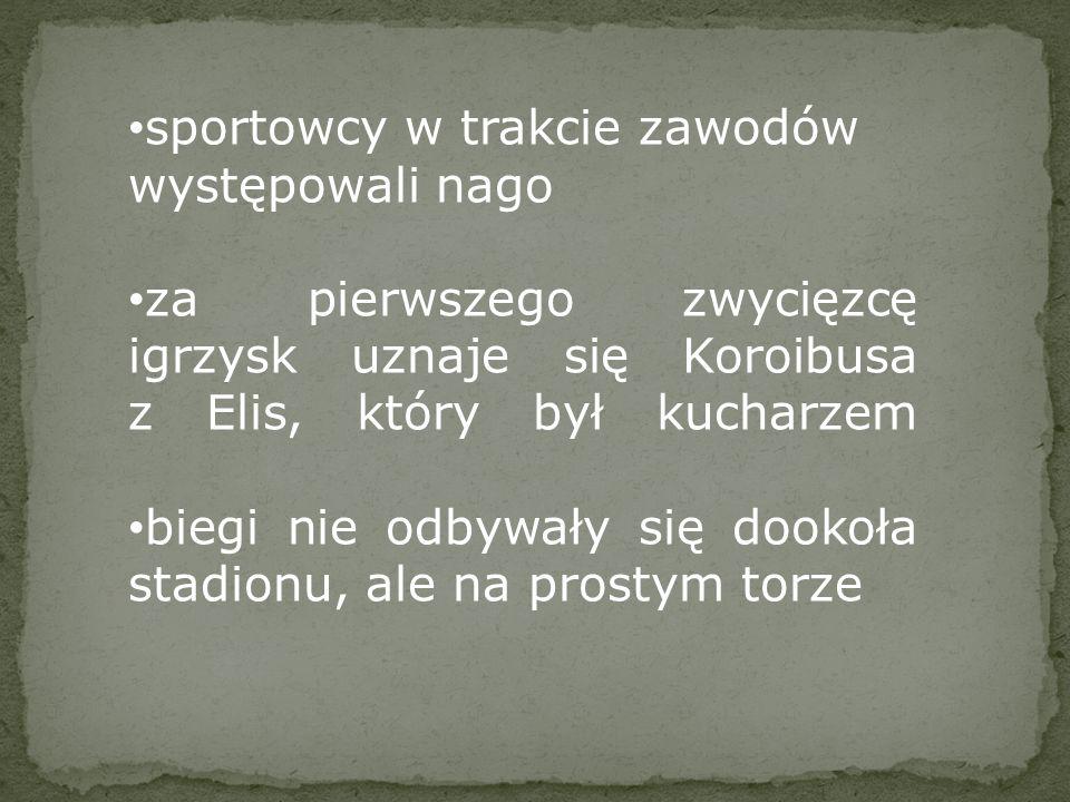 sportowcy w trakcie zawodów występowali nago za pierwszego zwycięzcę igrzysk uznaje się Koroibusa z Elis, który był kucharzem biegi nie odbywały się d