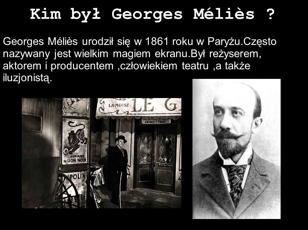 Kim był Georges Méliès ? 13-2-19 Georges Méliès urodził się w 1861 roku w Paryżu.Często nazywany jest wielkim magiem ekranu.Był reżyserem, aktorem i p