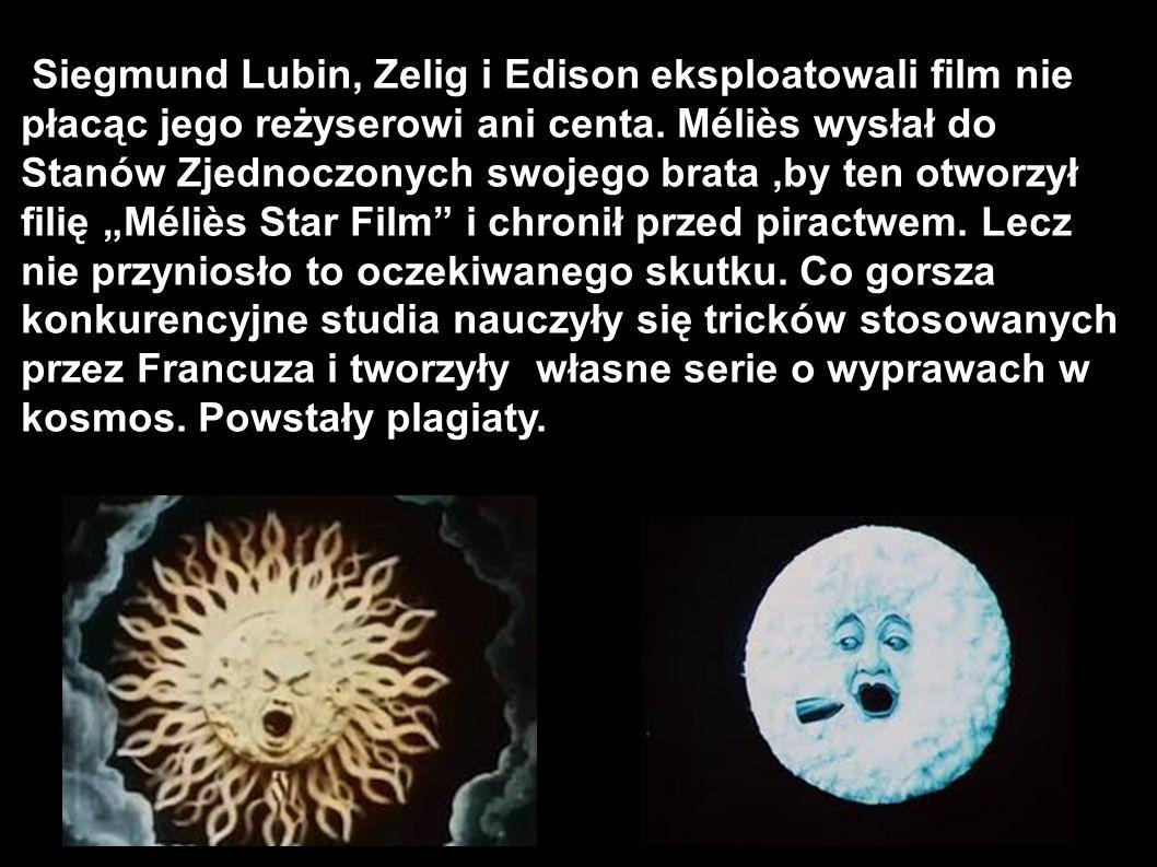 Siegmund Lubin, Zelig i Edison eksploatowali film nie płacąc jego reżyserowi ani centa. Méliès wysłał do Stanów Zjednoczonych swojego brata,by ten otw