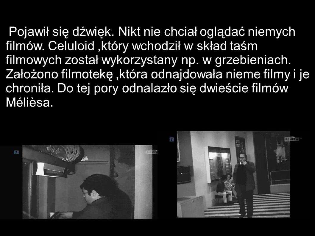Pojawił się dźwięk. Nikt nie chciał oglądać niemych filmów. Celuloid,który wchodził w skład taśm filmowych został wykorzystany np. w grzebieniach. Zał