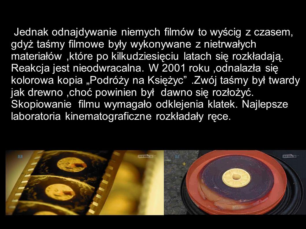 Jednak odnajdywanie niemych filmów to wyścig z czasem, gdyż taśmy filmowe były wykonywane z nietrwałych materiałów,które po kilkudziesięciu latach się