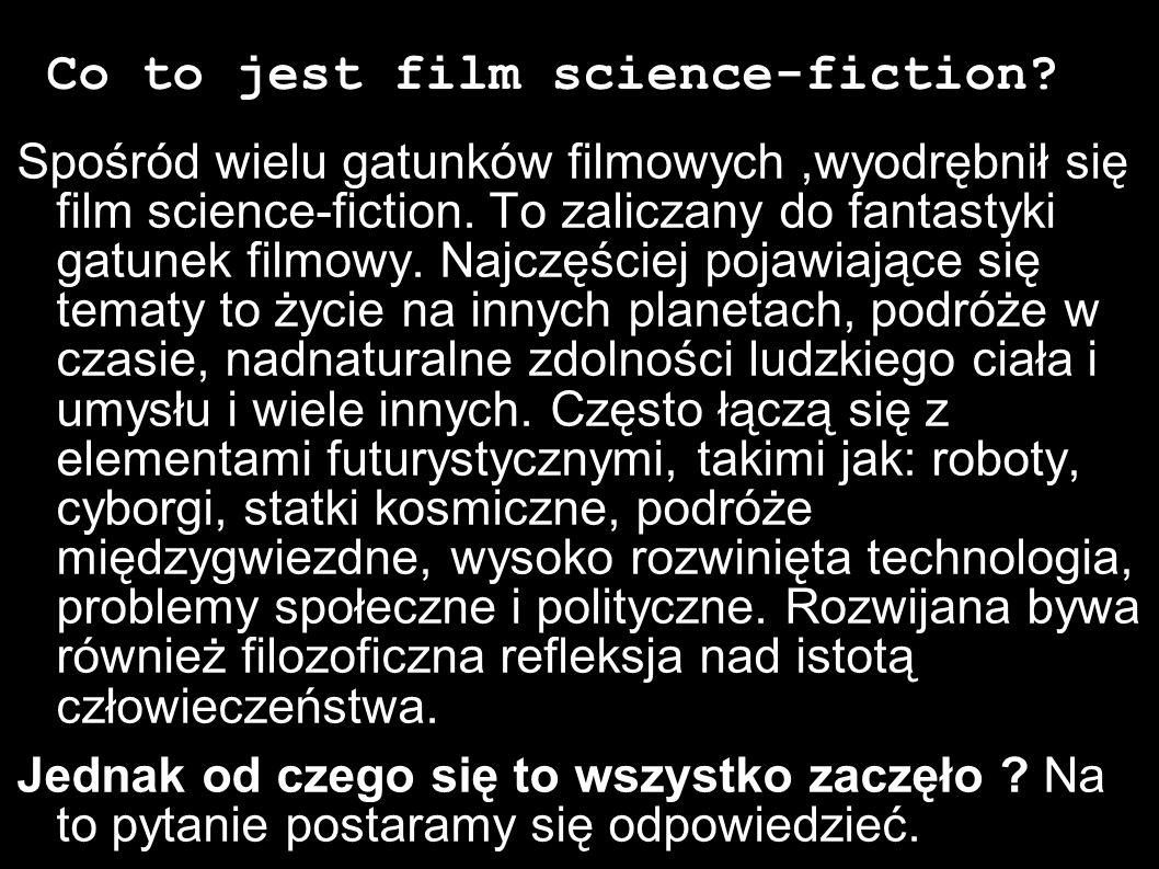 Co to jest film science-fiction? Spośród wielu gatunków filmowych,wyodrębnił się film science-fiction. To zaliczany do fantastyki gatunek filmowy. Naj