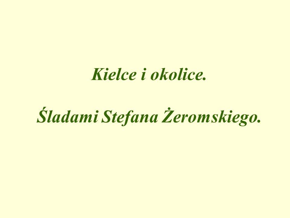 Kielce i okolice. Śladami Stefana Żeromskiego.