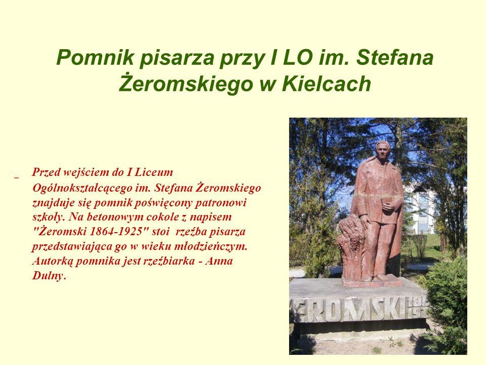Pomnik pisarza przy I LO im. Stefana Żeromskiego w Kielcach Przed wejściem do I Liceum Ogólnokształcącego im. Stefana Żeromskiego znajduje się pomnik