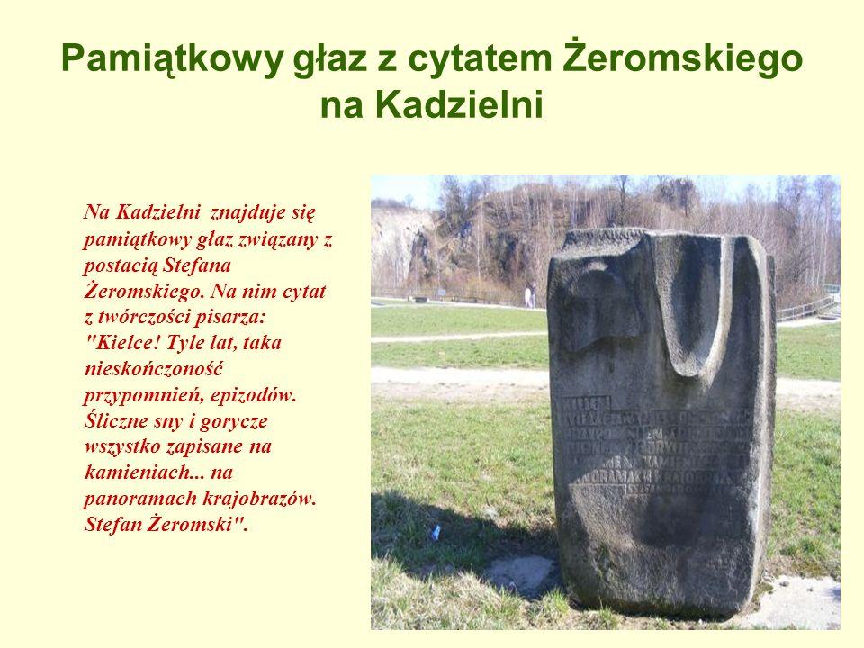 Pamiątkowy głaz z cytatem Żeromskiego na Kadzielni Na Kadzielni znajduje się pamiątkowy głaz związany z postacią Stefana Żeromskiego. Na nim cytat z t