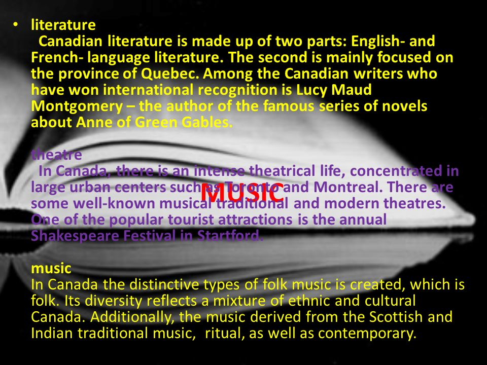 MUSIC literature Canadian literature is made up of two parts: English- and French- language literature. The second is mainly focused on the province o