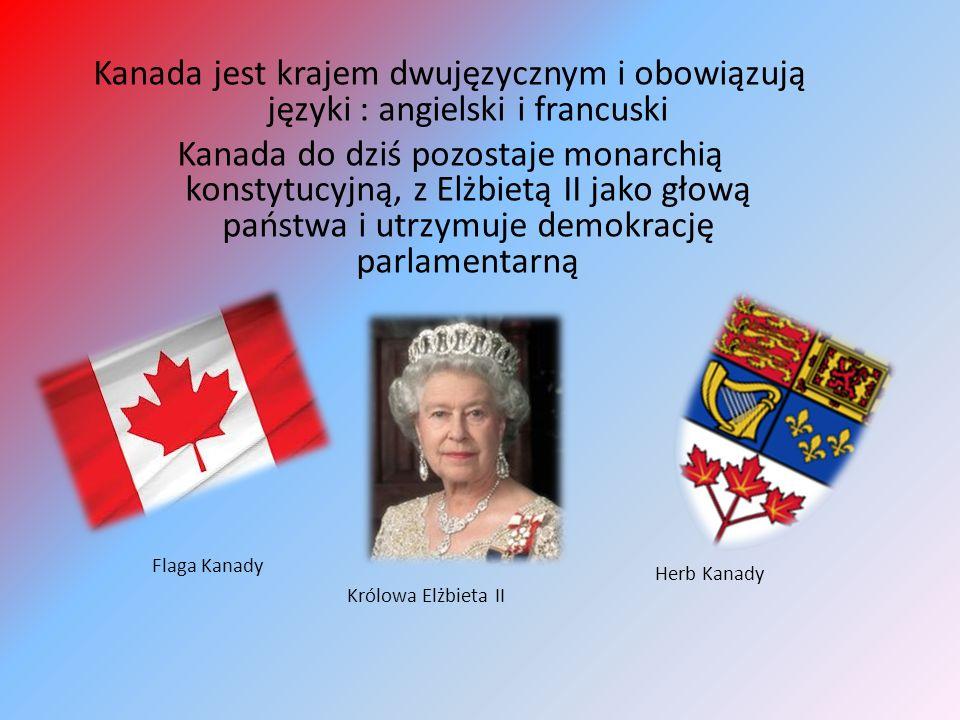 Kanada jest krajem dwujęzycznym i obowiązują języki : angielski i francuski Kanada do dziś pozostaje monarchią konstytucyjną, z Elżbietą II jako głową państwa i utrzymuje demokrację parlamentarną Flaga Kanady Herb Kanady Królowa Elżbieta II