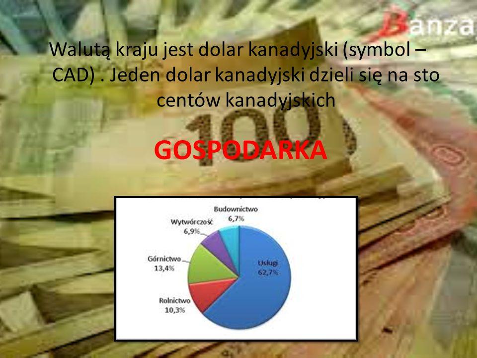 GOSPODARKA Walutą kraju jest dolar kanadyjski (symbol – CAD).