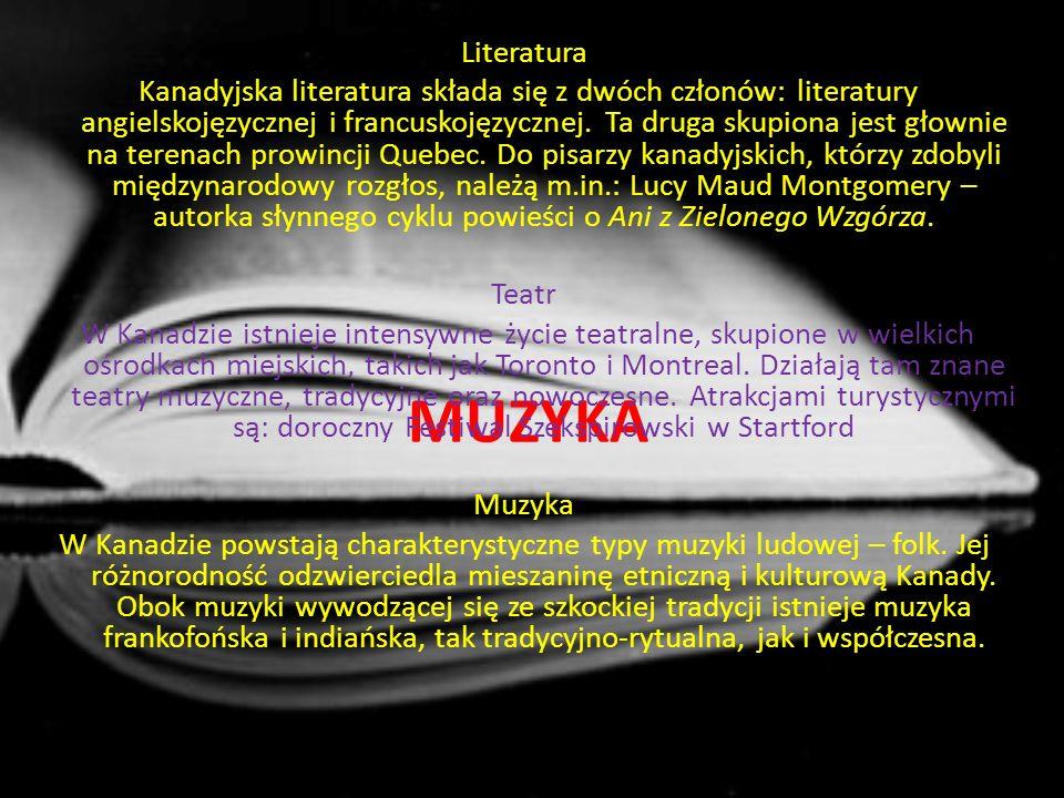 MUZYKA Literatura Kanadyjska literatura składa się z dwóch członów: literatury angielskojęzycznej i francuskojęzycznej.