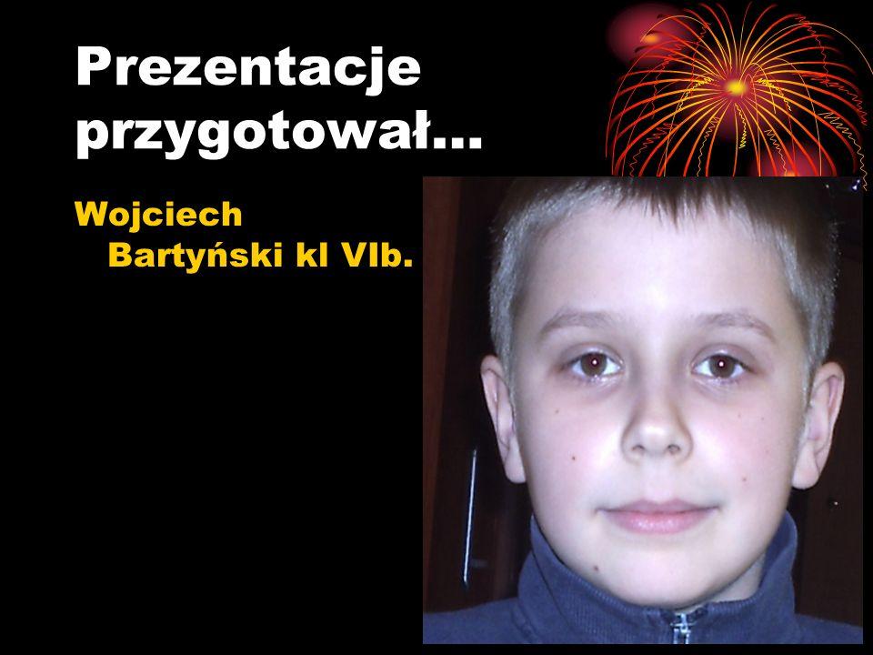 Prezentacje przygotował… Wojciech Bartyński kl VIb.
