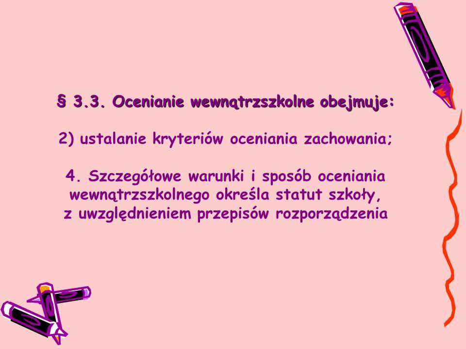 § 3.3. Ocenianie wewnątrzszkolne obejmuje: 2) ustalanie kryteriów oceniania zachowania; 4. Szczegółowe warunki i sposób oceniania wewnątrzszkolnego ok