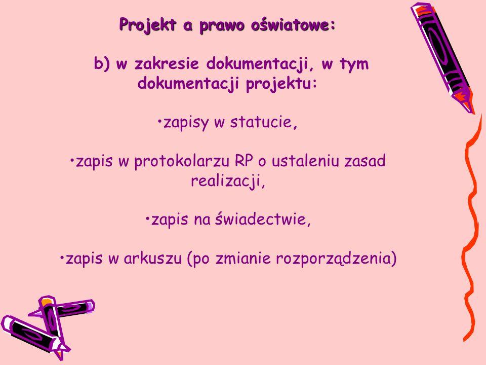 Projekt a prawo oświatowe: b) w zakresie dokumentacji, w tym dokumentacji projektu: zapisy w statucie, zapis w protokolarzu RP o ustaleniu zasad reali