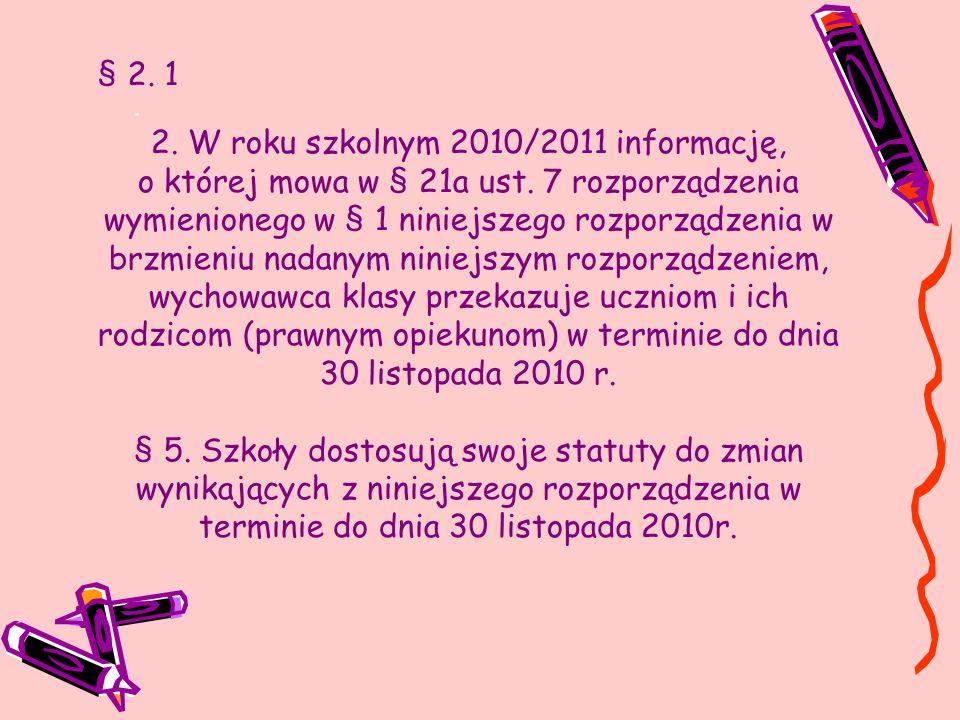 § 2. 1. 2. W roku szkolnym 2010/2011 informację, o której mowa w § 21a ust. 7 rozporządzenia wymienionego w § 1 niniejszego rozporządzenia w brzmieniu