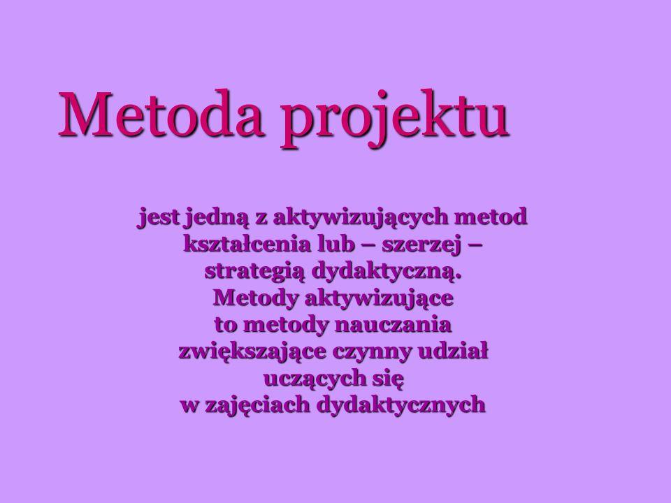Metoda projektów pozwala na samodzielne poszukiwanie różnych źródeł wiedzy i na tej podstawie budowanie zasobów wiedzy niezbędnych do rozwiązania danego problemu.