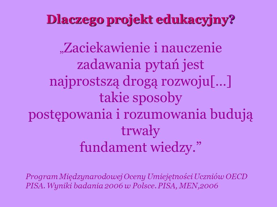 Dlaczego projekt edukacyjny? Zaciekawienie i nauczenie zadawania pytań jest najprostszą drogą rozwoju[…] takie sposoby postępowania i rozumowania budu